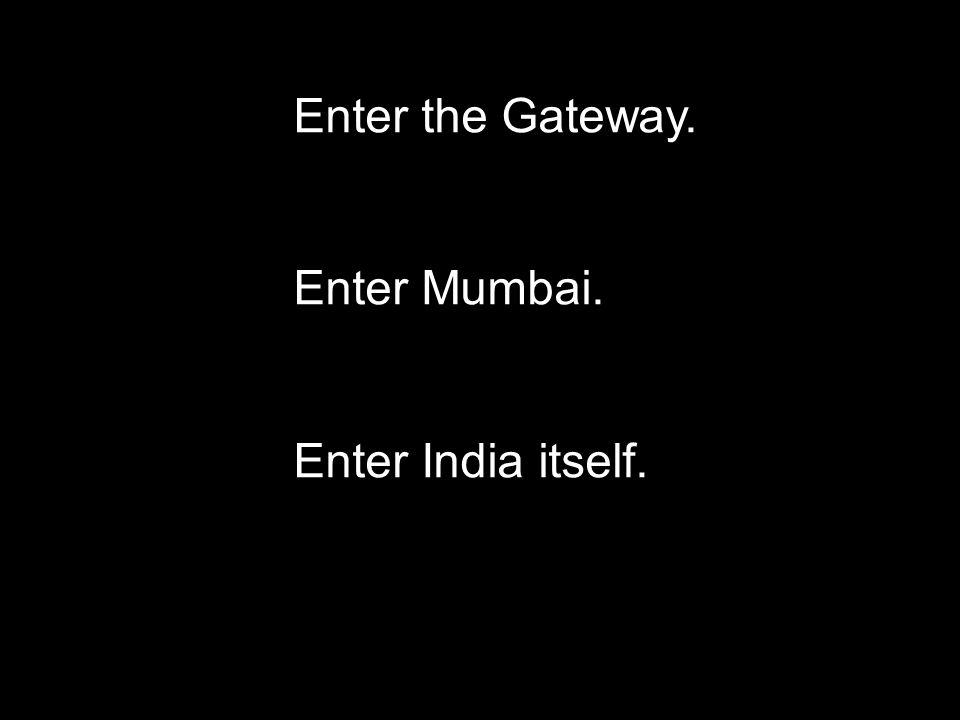 Enter the Gateway. Enter Mumbai. Enter India itself.