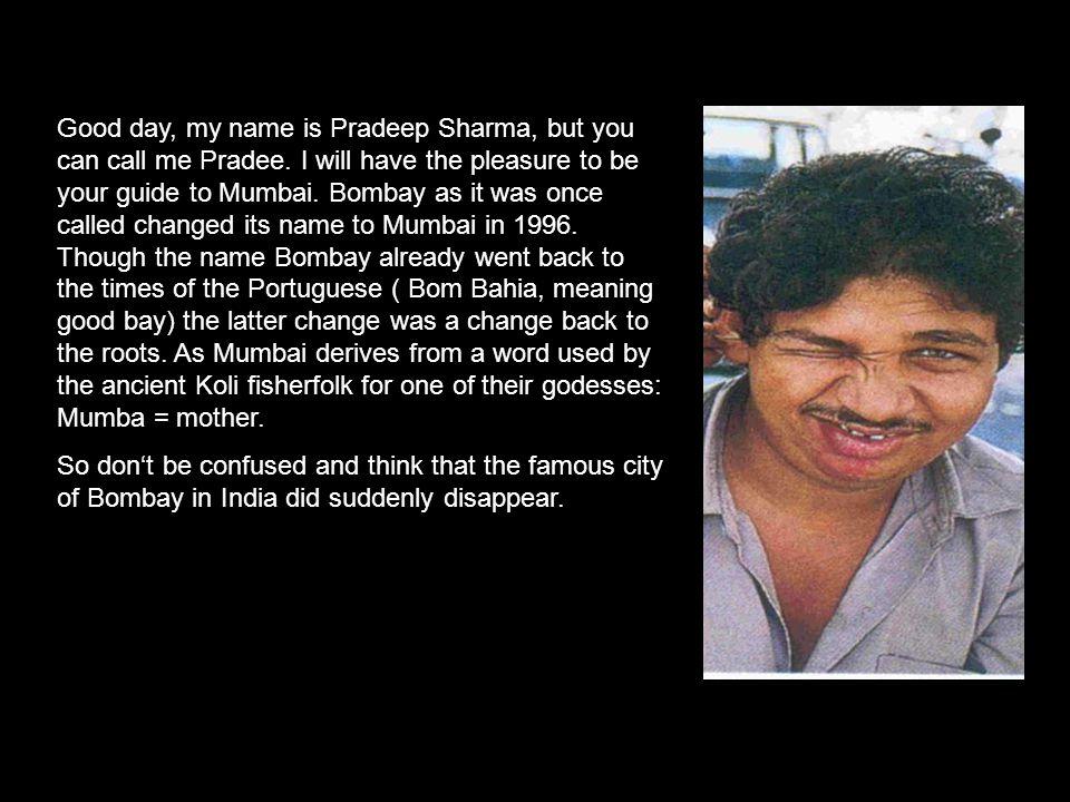 Good day, my name is Pradeep Sharma, but you can call me Pradee.