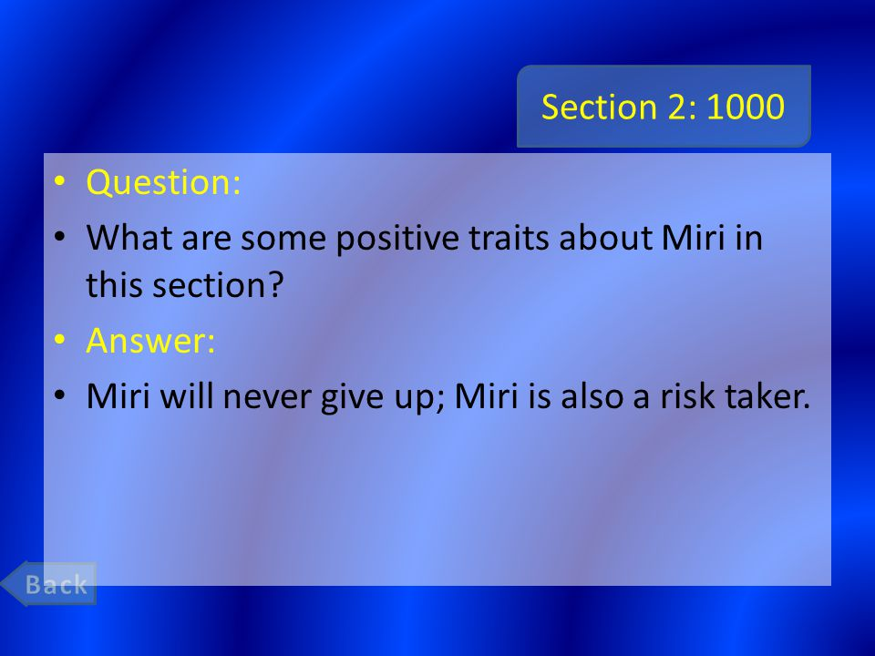 Section 2: 1000 Question: What are some positive traits about Miri in this section? Answer: Miri will never give up; Miri is also a risk taker.