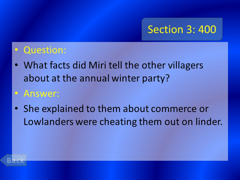 Section 3: 400 Question: What facts did Miri tell the other villagers about at the annual winter party? Answer: She explained to them about commerce o