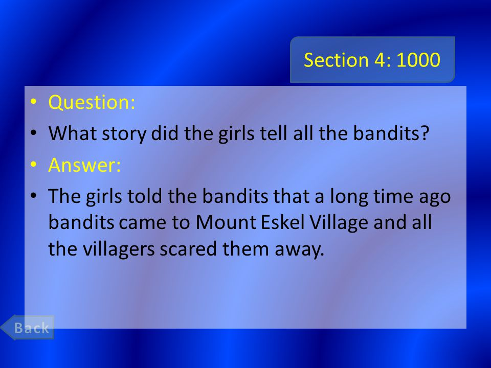 Section 4: 1000 Question: What story did the girls tell all the bandits? Answer: The girls told the bandits that a long time ago bandits came to Mount