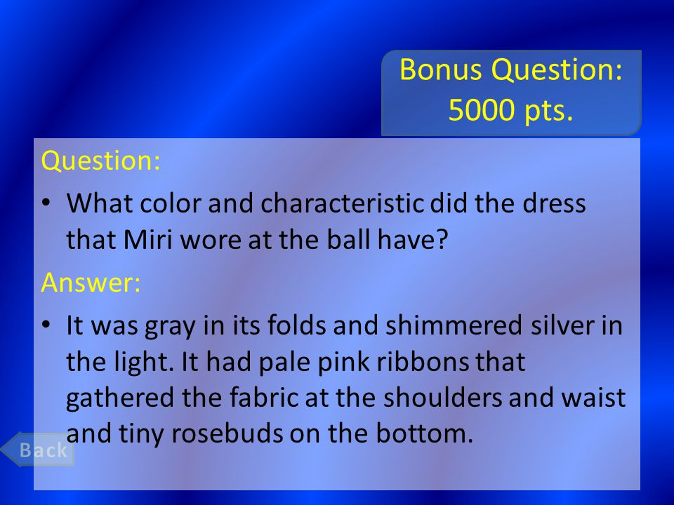 Bonus Question: 5000 pts. Question: What color and characteristic did the dress that Miri wore at the ball have? Answer: It was gray in its folds and