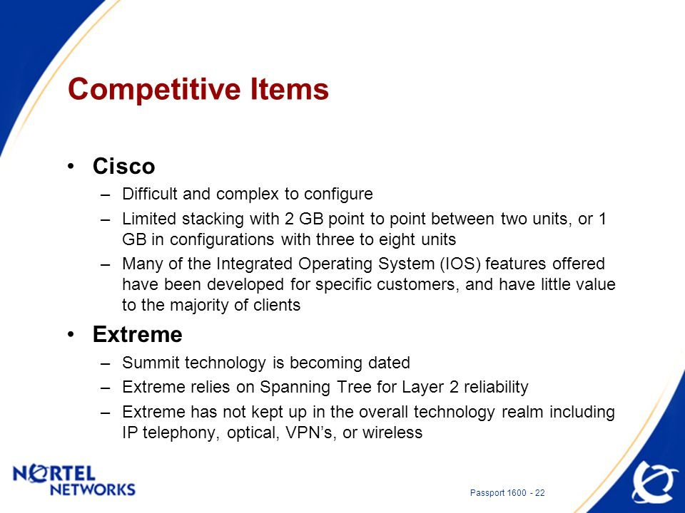 Passport 1600 - 22 Competitive Items Cisco –Difficult and complex to configure –Limited stacking with 2 GB point to point between two units, or 1 GB i