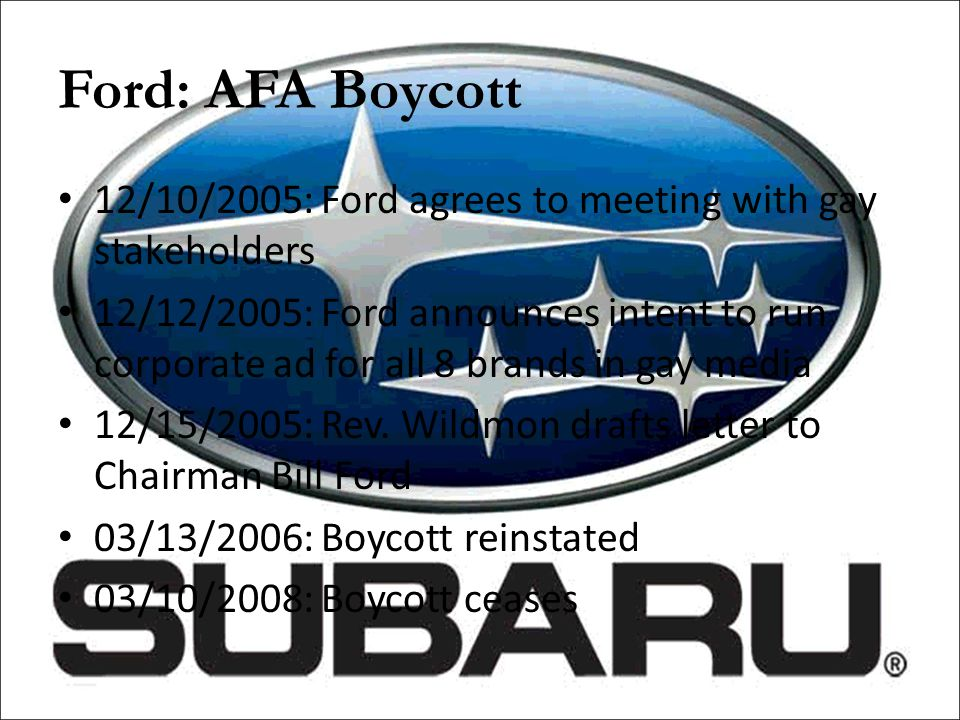 Ford: AFA Boycott 12/10/2005: Ford agrees to meeting with gay stakeholders 12/12/2005: Ford announces intent to run corporate ad for all 8 brands in g