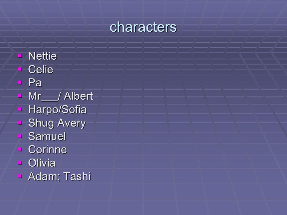 characters  Nettie  Celie  Pa  Mr___/ Albert  Harpo/Sofia  Shug Avery  Samuel  Corinne  Olivia  Adam; Tashi