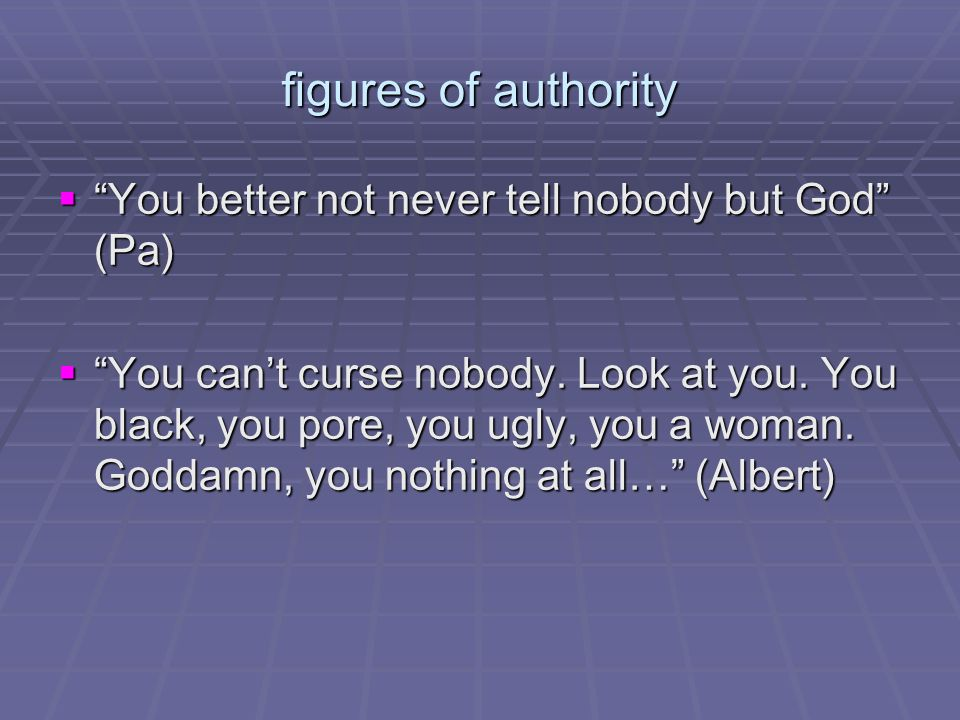 figures of authority  You better not never tell nobody but God (Pa)  You can't curse nobody.