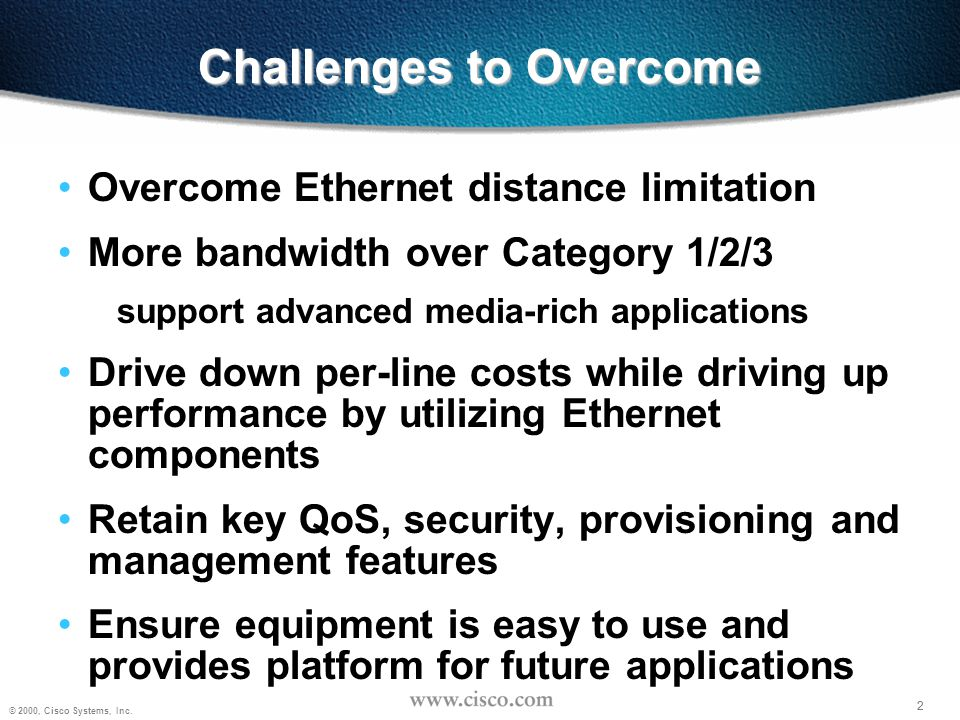 2 © 2000, Cisco Systems, Inc. 2 Challenges to Overcome Overcome Ethernet distance limitation More bandwidth over Category 1/2/3 support advanced media