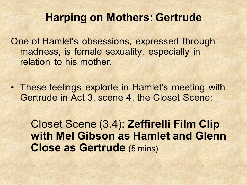 Harping on Mothers: Gertrude One of Hamlet s obsessions, expressed through madness, is female sexuality, especially in relation to his mother.