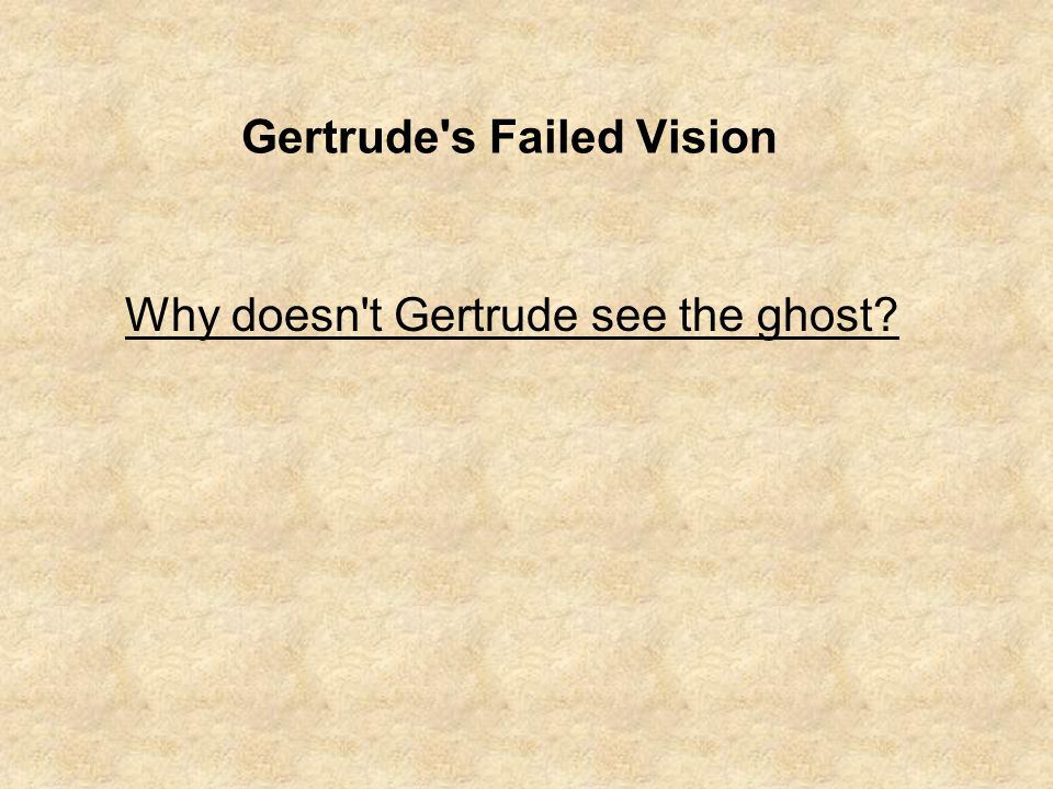 Gertrude s Failed Vision Why doesn t Gertrude see the ghost?