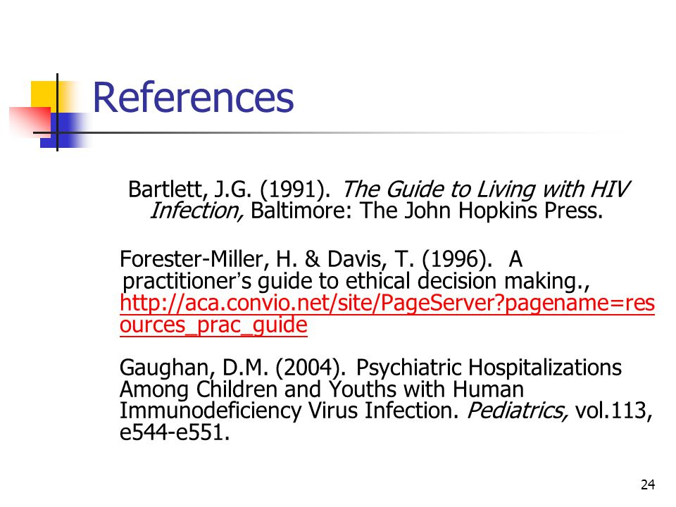 24 References Bartlett, J.G. (1991). The Guide to Living with HIV Infection, Baltimore: The John Hopkins Press. Forester-Miller, H. & Davis, T. (1996)
