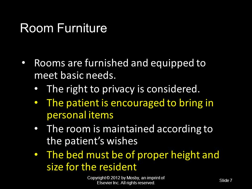 Room Furniture Rooms are furnished and equipped to meet basic needs. The right to privacy is considered. The patient is encouraged to bring in persona