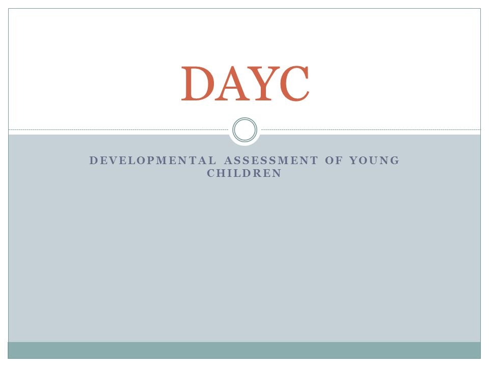 DEVELOPMENTAL ASSESSMENT OF YOUNG CHILDREN DAYC