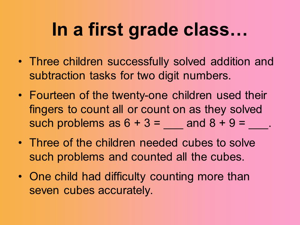 In a first grade class… Three children successfully solved addition and subtraction tasks for two digit numbers. Fourteen of the twenty-one children u