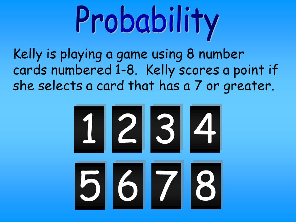 Kelly is playing a game using 8 number cards numbered 1-8.