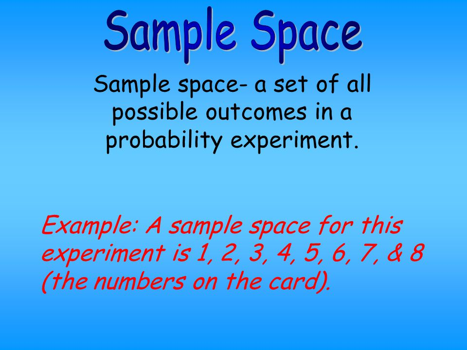 Outcome- a possible result in a probability experiment. Example: Any of the numbers (1- 8) on the cards in Kelly's game.