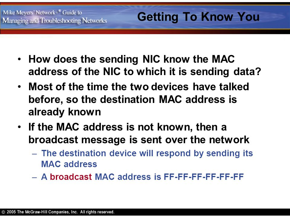 Getting To Know You How does the sending NIC know the MAC address of the NIC to which it is sending data? Most of the time the two devices have talked