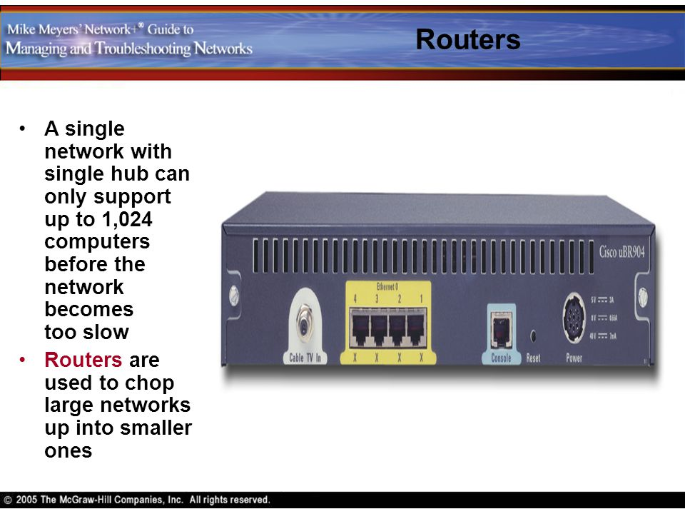 Routers A single network with single hub can only support up to 1,024 computers before the network becomes too slow Routers are used to chop large net
