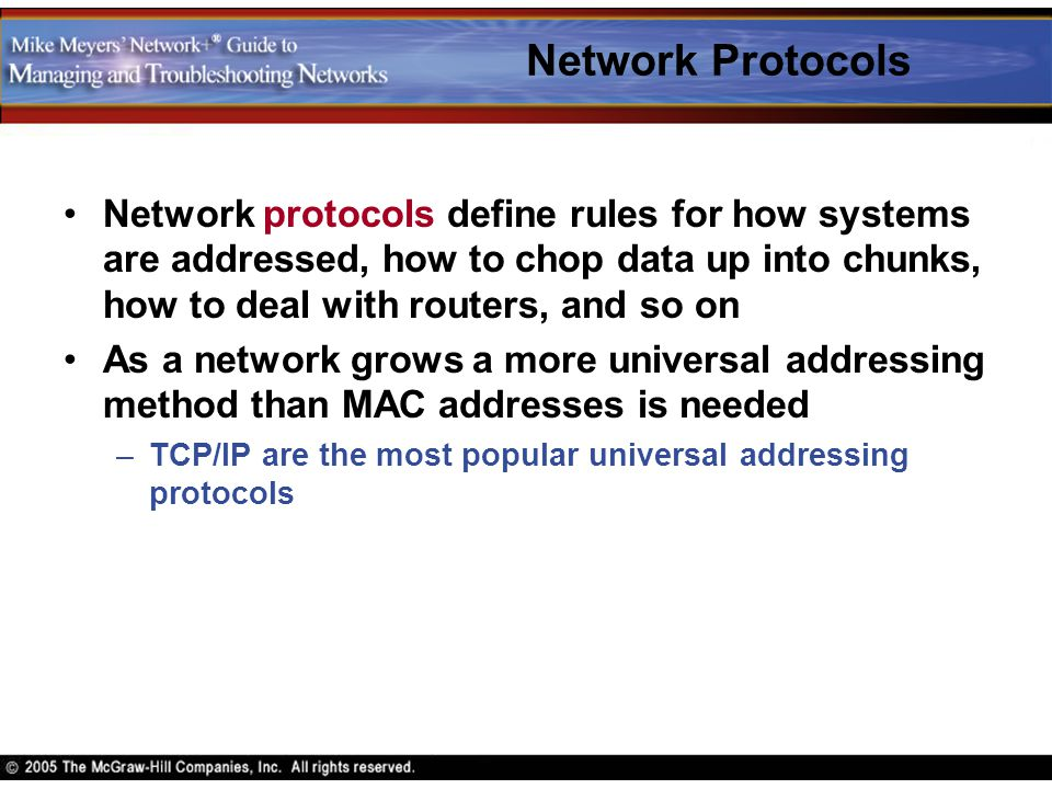Network Protocols Network protocols define rules for how systems are addressed, how to chop data up into chunks, how to deal with routers, and so on A