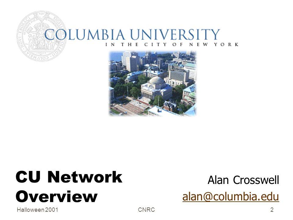 Halloween 2001CNRC2 CU Network Overview Alan Crosswell alan@columbia.edu
