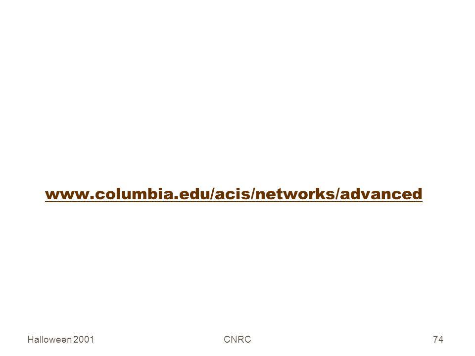 Halloween 2001CNRC74 www.columbia.edu/acis/networks/advanced