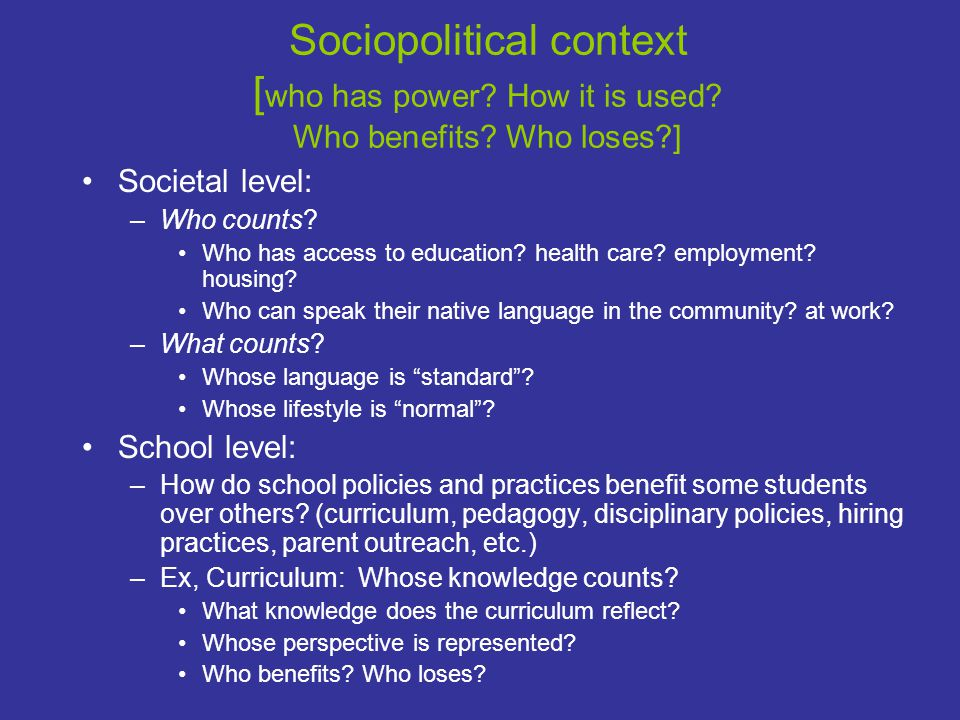 Sociopolitical context [ who has power. How it is used.