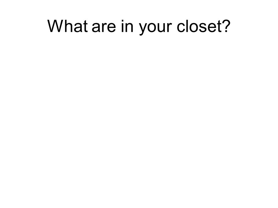 What are in your closet
