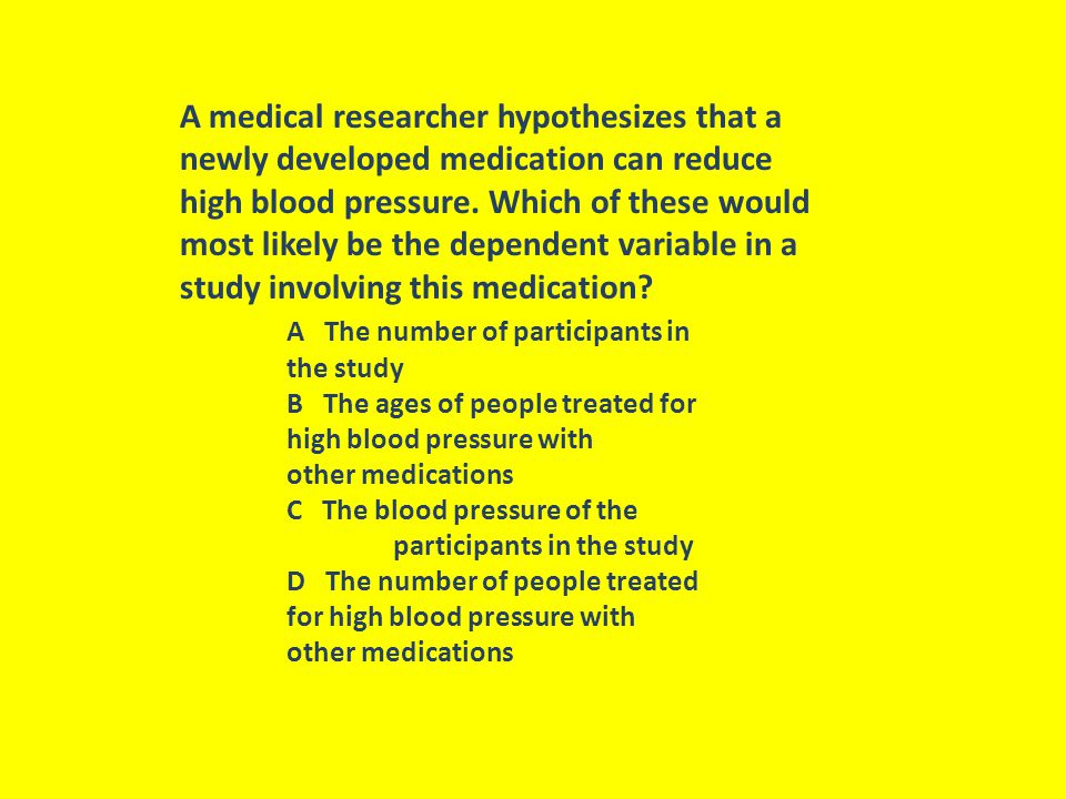 A medical researcher hypothesizes that a newly developed medication can reduce high blood pressure. Which of these would most likely be the dependent