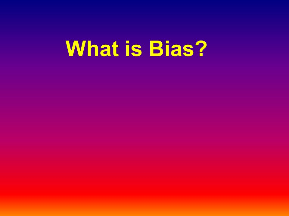 What is Bias?