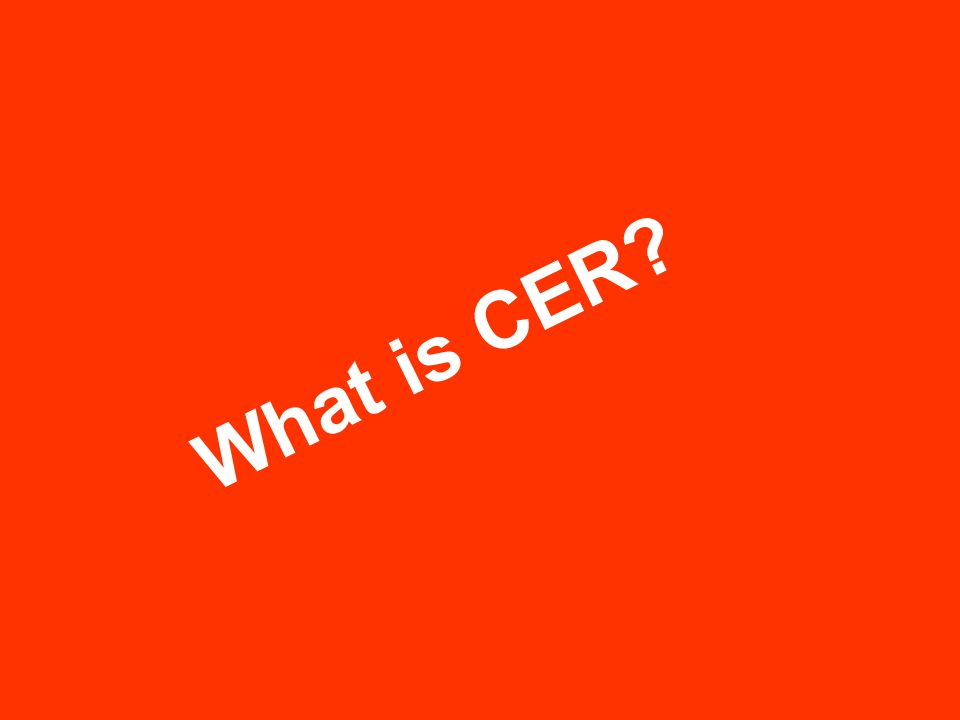 What is CER?
