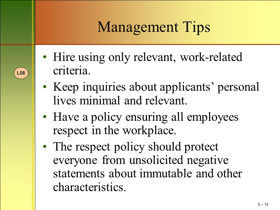 Management Tips Hire using only relevant, work-related criteria. Keep inquiries about applicants' personal lives minimal and relevant. Have a policy e