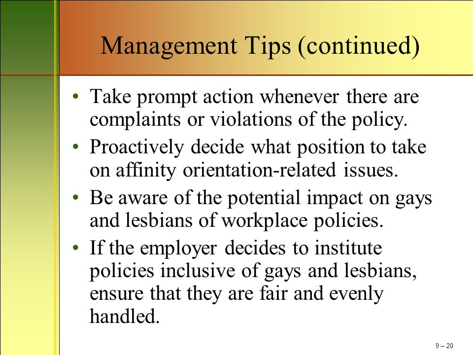 Management Tips (continued) Take prompt action whenever there are complaints or violations of the policy. Proactively decide what position to take on