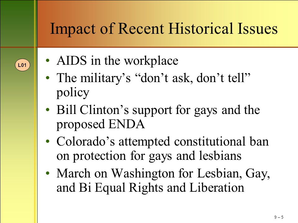 """Impact of Recent Historical Issues AIDS in the workplace The military's """"don't ask, don't tell"""" policy Bill Clinton's support for gays and the propose"""
