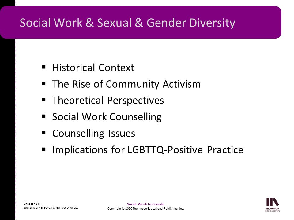 - - - - - - - - - - - - - - - - - - - - - - - - - - - - - - - - - - - - - - - - - - - - - - - - - - - - - Chapter 14: Social Work & Sexual & Gender Diversity Social Work In Canada Copyright © 2010 Thompson Educational Publishing, Inc.