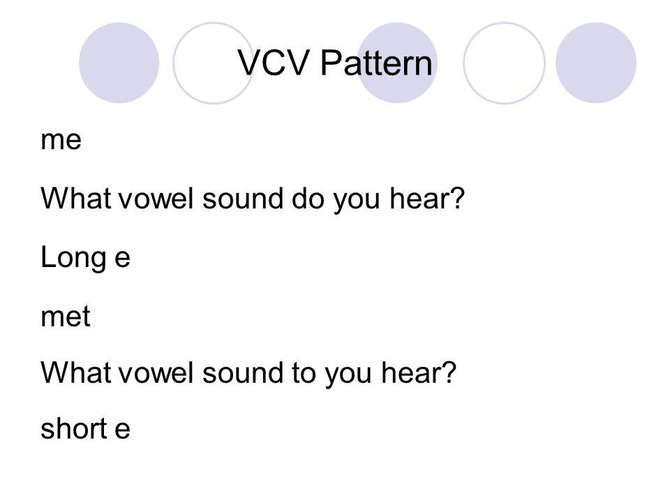 VCV Pattern me What vowel sound do you hear? Long e met What vowel sound to you hear? short e