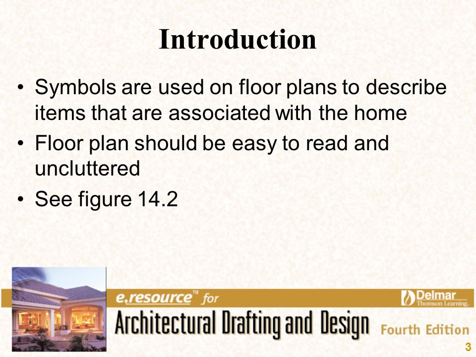 3 Introduction Symbols are used on floor plans to describe items that are associated with the home Floor plan should be easy to read and uncluttered S