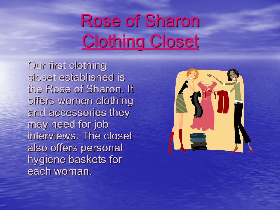 Rose of Sharon Clothing Closet Our first clothing closet established is the Rose of Sharon.