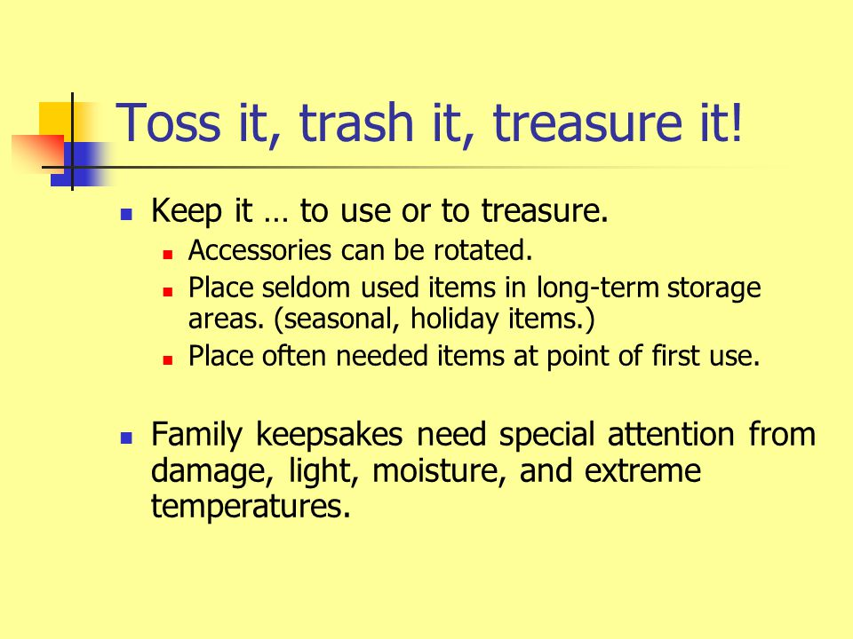 Toss it, trash it, treasure it. Keep it … to use or to treasure.