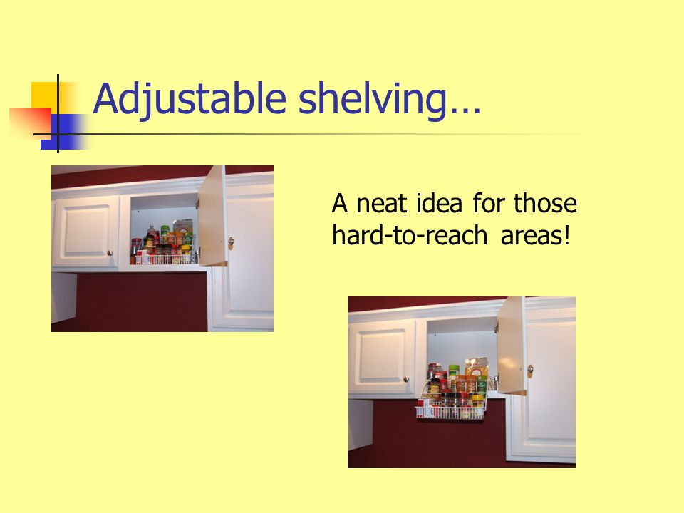Adjustable shelving… A neat idea for those hard-to-reach areas!