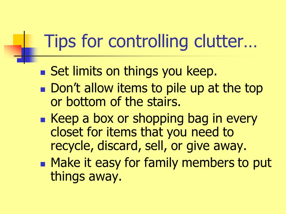 Tips for controlling clutter… Set limits on things you keep.