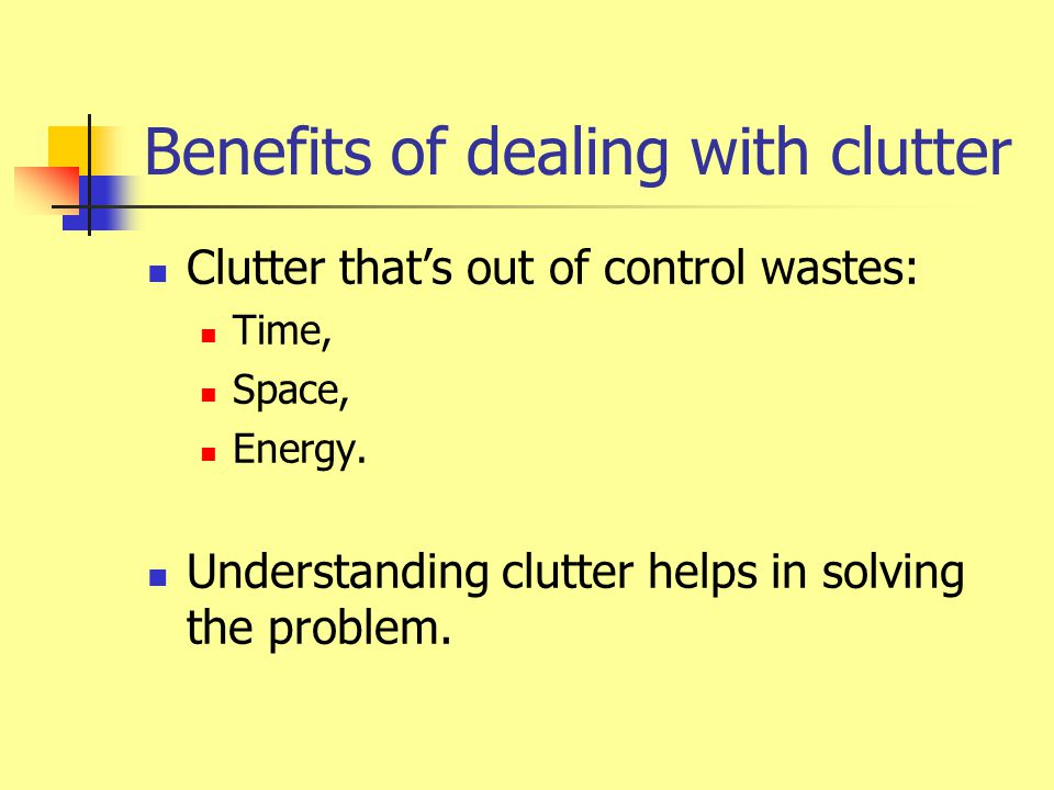 Why do we have clutter.Disorganized household. Society with many tempting choices and easy credit.
