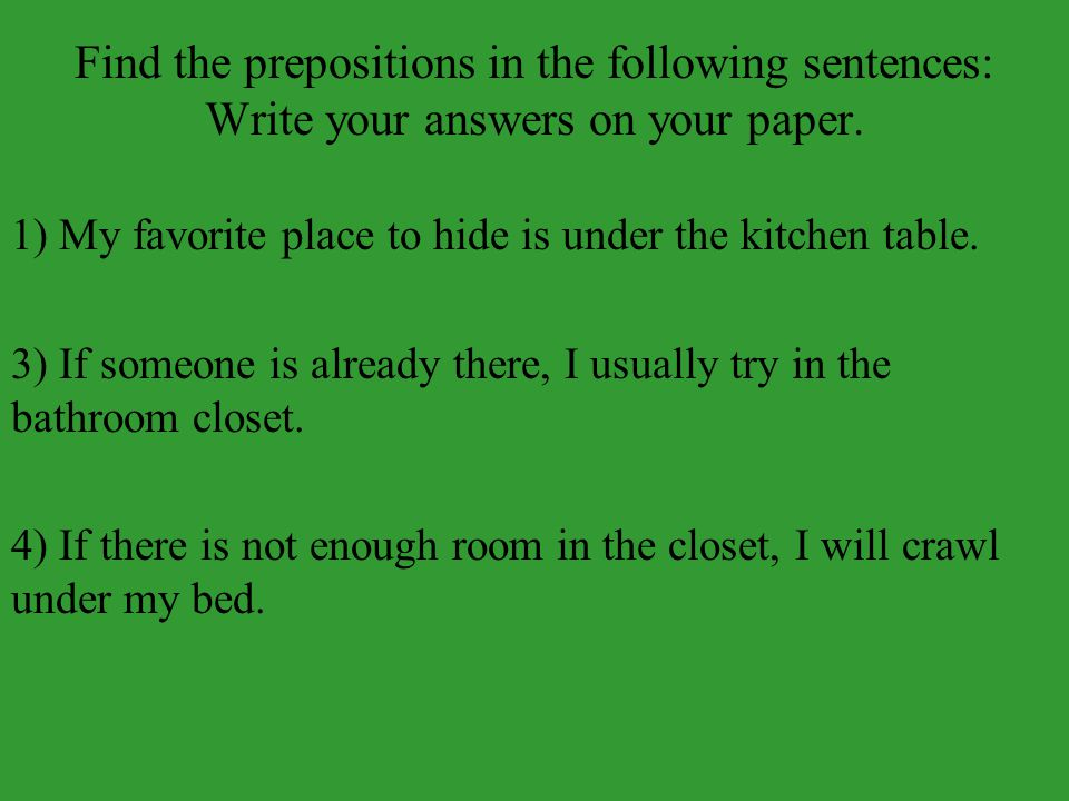 Find the prepositions in the following sentences: Write your answers on your paper.