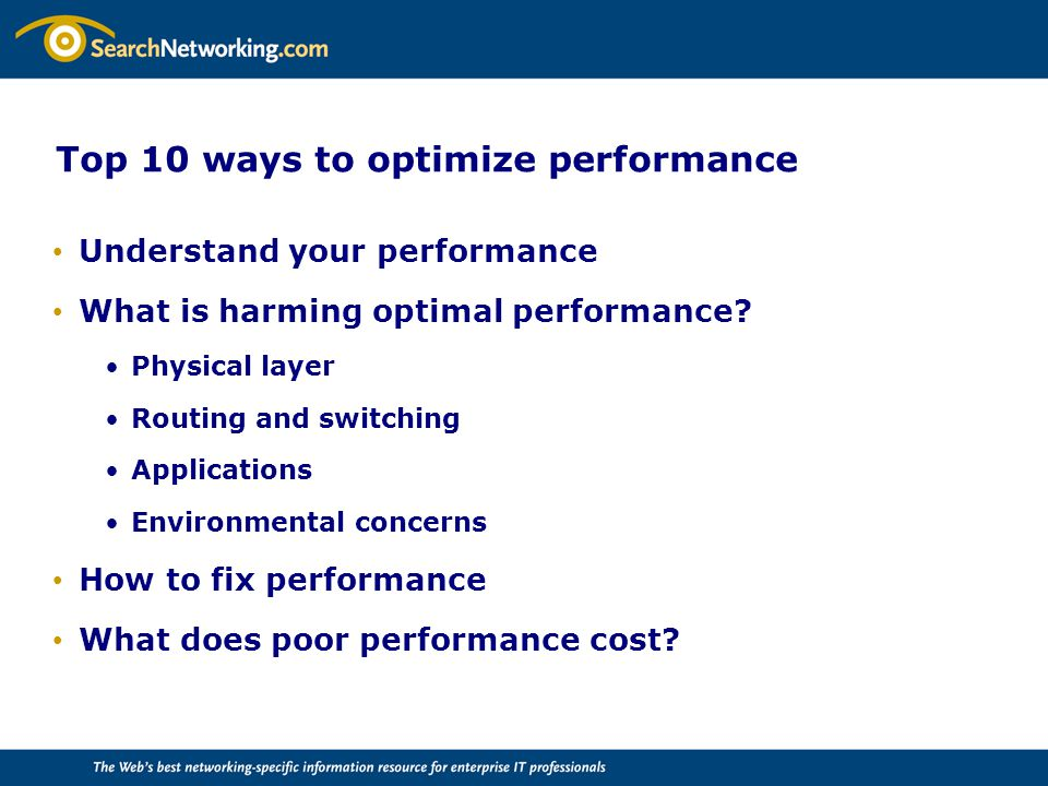 Top 10 ways to optimize performance Understand your performance What is harming optimal performance.