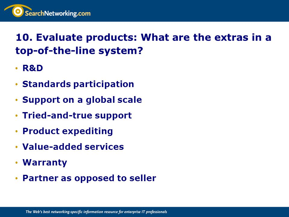 10.Evaluate products: What are the extras in a top-of-the-line system.