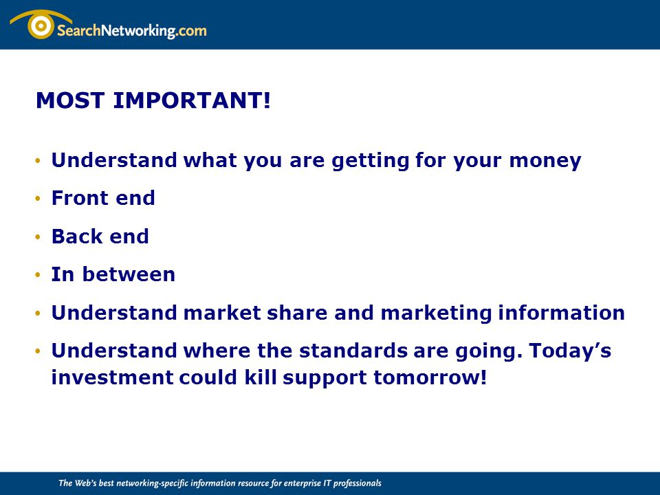 MOST IMPORTANT! Understand what you are getting for your money Front end Back end In between Understand market share and marketing information Underst