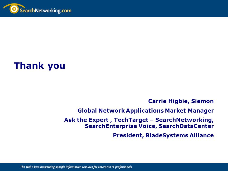 Thank you Carrie Higbie, Siemon Global Network Applications Market Manager Ask the Expert, TechTarget – SearchNetworking, SearchEnterprise Voice, Sear
