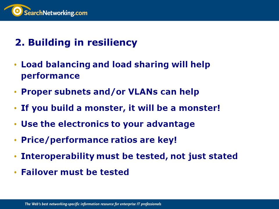 2. Building in resiliency Load balancing and load sharing will help performance Proper subnets and/or VLANs can help If you build a monster, it will b