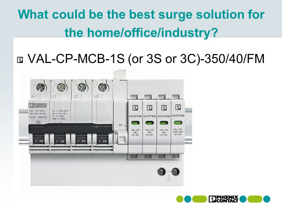 What could be the best surge solution for the home/office/industry? VAL-CP-MCB-1S (or 3S or 3C)-350/40/FM