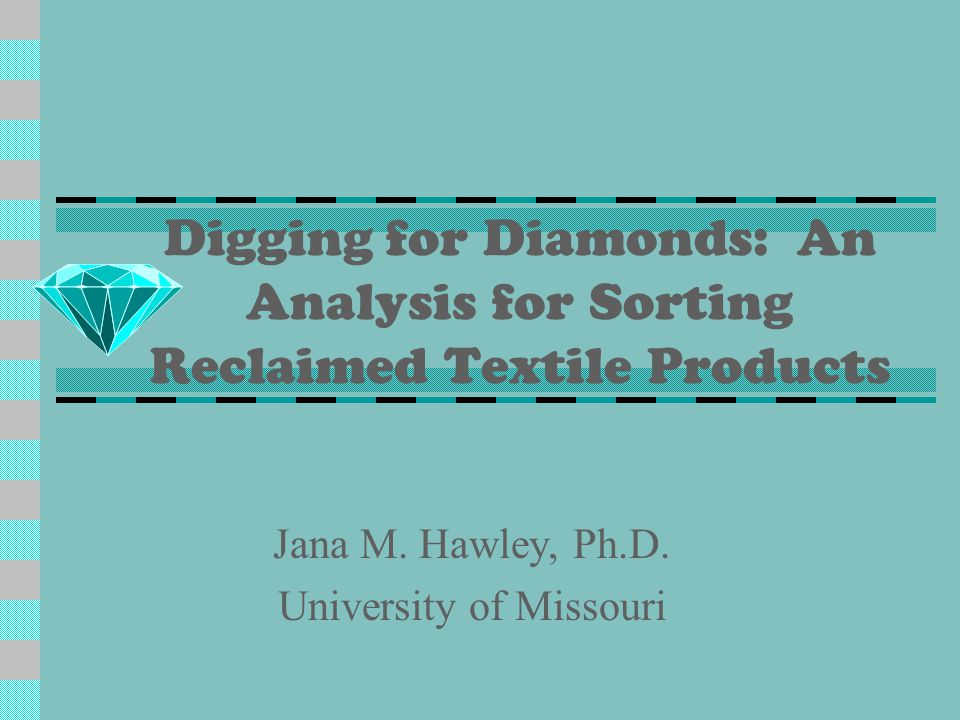 Digging for Diamonds: An Analysis for Sorting Reclaimed Textile Products Jana M.