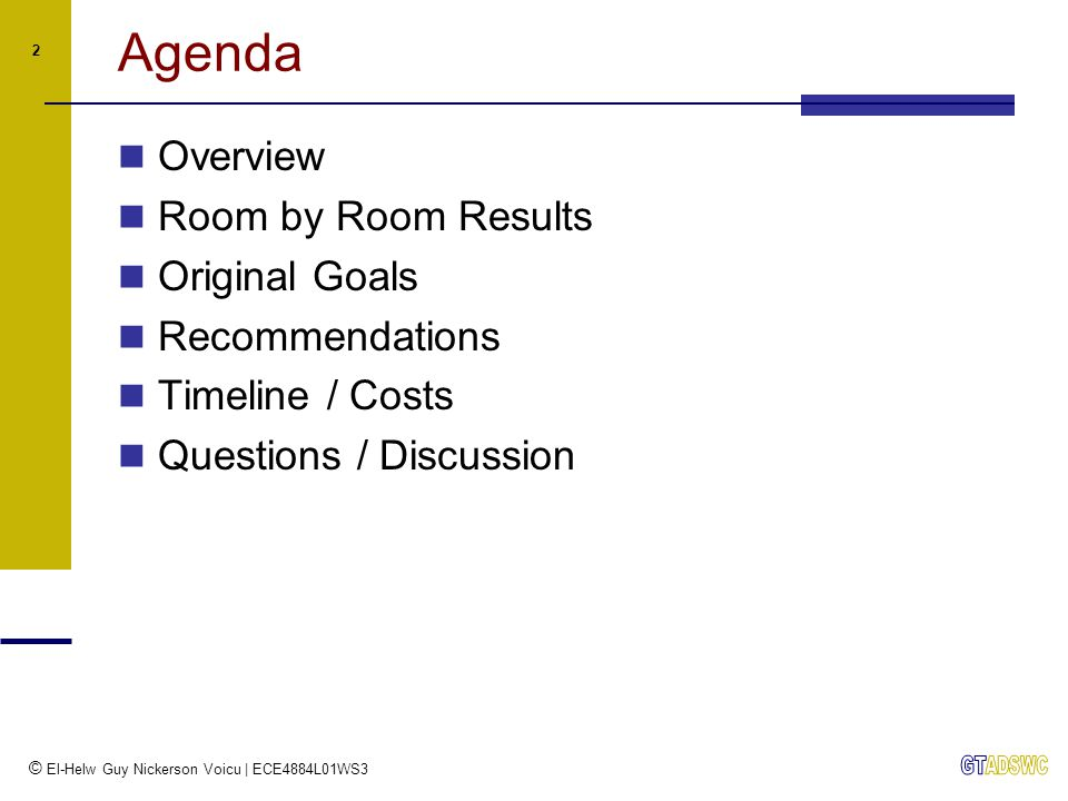 © El-Helw Guy Nickerson Voicu | ECE4884L01WS3 2 Agenda Overview Room by Room Results Original Goals Recommendations Timeline / Costs Questions / Discu