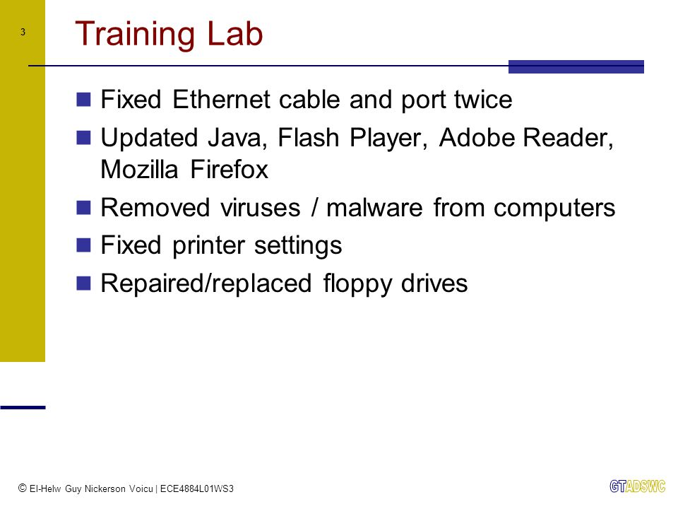 © El-Helw Guy Nickerson Voicu | ECE4884L01WS3 3 Training Lab Fixed Ethernet cable and port twice Updated Java, Flash Player, Adobe Reader, Mozilla Fir